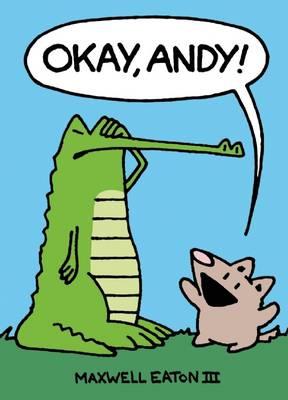 Okay, Andy! by Maxwell Eaton