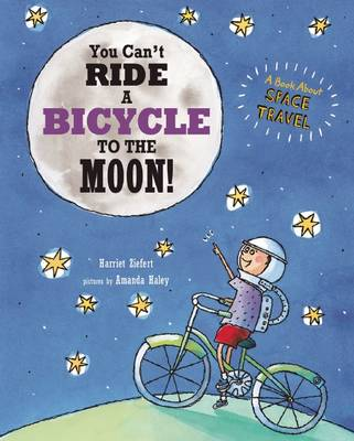 You Can't Ride a Bicycle to the Moon by Harriet Ziefert