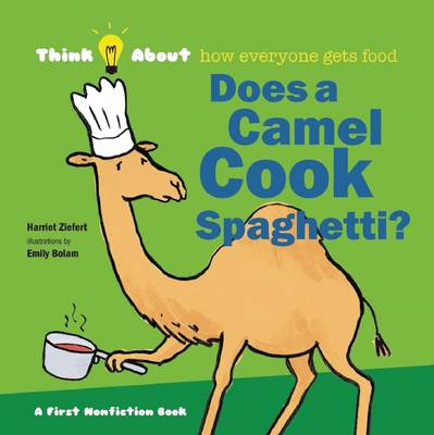 Does a Camel Cook Spaghetti Think About How Everyone Gets Food by Harriet Ziefert