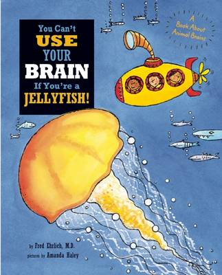 You Can't Use Your Brain if You're a Jellyfish! by Fred Ehrlich