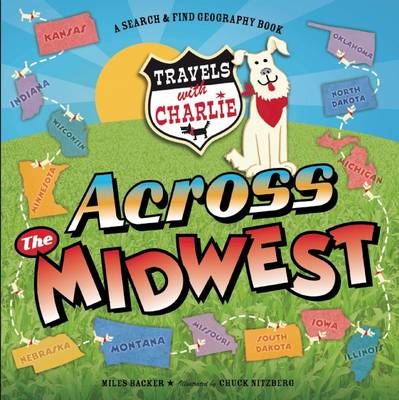 Travels With Charlie: Across the Midwest Across the Midwest by Miles Backer