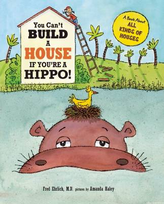 You Can't Build a House If You're a Hippo! by Fred Ehrlich
