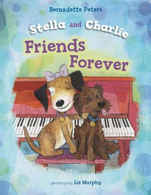 Stella and Charlie, Friends Forever by Bernadette Peters