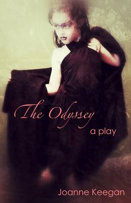 The Odyssey A Comedy in Two Acts by Joanne Keegan
