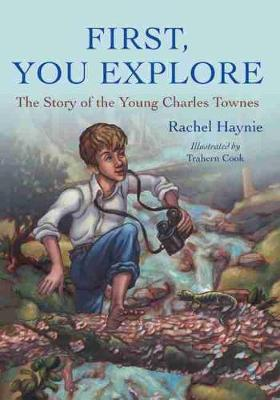 First, You Explore The Story of Young Charles Townes by Rachel Haynie