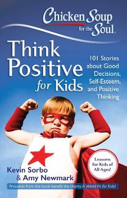 Chicken Soup for the Soul: Think Positive for Kids 101 Stories About Good Decisions, Self-Esteem, and Positive Thinking by Kevin Sorbo