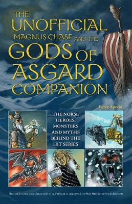 The Unofficial Magnus Chase and the Gods of Asgard Companion The Norse Heroes, Monsters and Myths Behind the Hit Series by Peter Aperlo