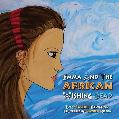 Emma And The African Wishing Bead by Valerie Redmond