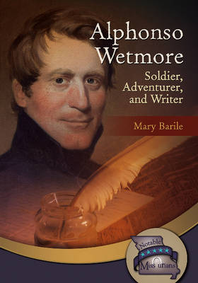 Alphonso Wetmore Soldier, Adventurer & Writer by Mary Barile