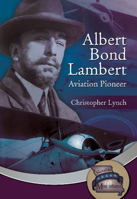Albert Bond Lambert Aviation Pioneer by Albert Lambert, Christopher Lynch
