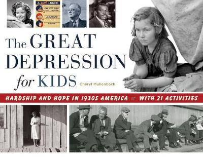 The Great Depression for Kids Hardship and Hope in 1930s America, with 21 Activities by Cheryl Mullenbach