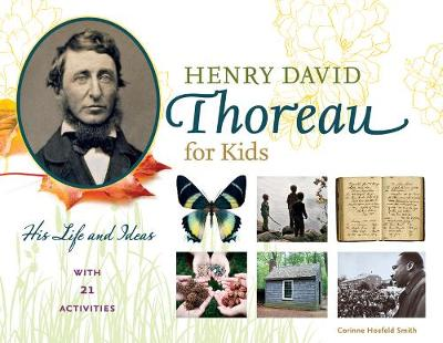 Henry David Thoreau for Kids His Life and Ideas, with 21 Activities by Corinne Hosfeld Smith