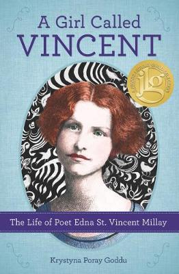 Girl Called Vincent The Life of Poet Edna St. Vincent Millay by Krystyna Poray Goddu