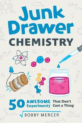 Junk Drawer Chemistry 50 Awesome Experiments That Don't Cost a Thing by Bobby Mercer