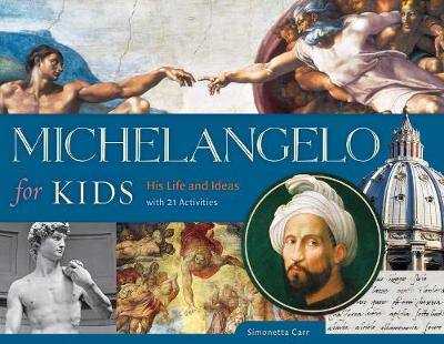 Michelangelo for Kids His Life and Ideas, with 21 Activities by Simonetta Carr