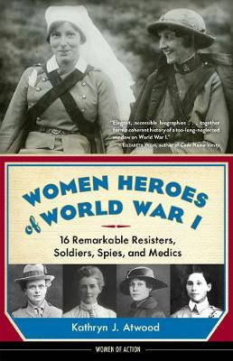 Women Heroes of World War I by Kathryn J. Atwood
