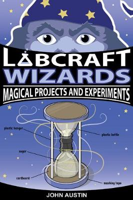 Labcraft Wizards Magical Projects and Experiments by John Austin