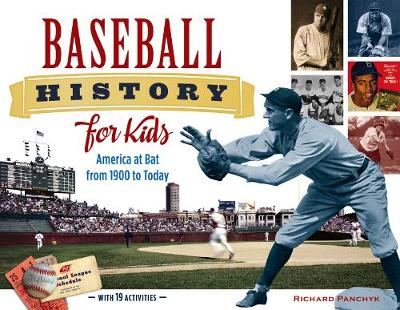 Baseball History for Kids America at Bat from 1900 to Today, with 19 Activities by Richard Panchyk