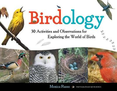 Birdology 30 Activities and Observations for Exploring the World of Birds by Monica Russo, Kevin Byron