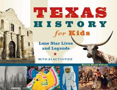 Texas History for Kids Lone Star Lives and Legends, with 21 Activities by Karen Bush Gibson