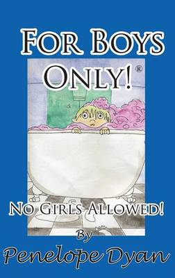 For Boys Only! No Girls Allowed! by Penelope Dyan