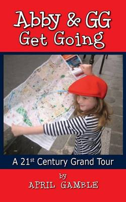 Abby and Gg Get Going a 21st Century Grand Tour by April Gamble