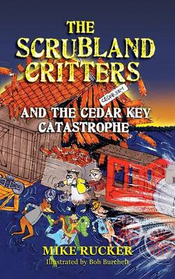 The Scrubland Critters and the Cedar Key Catastrophe by Mike Rucker