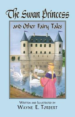 The Swan Princess and Other Fairy Tales by Wayne E Torbert