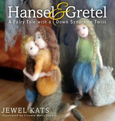 Hansel & Gretel A Fairy Tale with a Down Syndrome Twist by Jewel Kats