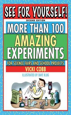 See for Yourself! More Than 100 Amazing Experiments for Science Fairs and School Projects by Vicki Cobb