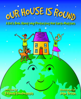 Our House Is Round A Kid's Book About Why Protecting Our Earth Matters by Yolanda Kondonassis