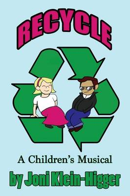 Recycle! a Children's Musical by Joni Klein-Higger