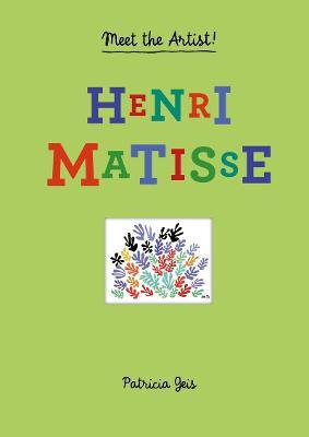 Meet the Artist Henri Matisse Henri Matisse by Patricia Geis
