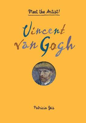 Meet the Artist Vincent van Gogh Meet the Artist! by Patricia Geis