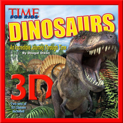 TIME for Kids: Dinosaurs 3D An Incredible Journey Through Time by Editors of TIME for Kids Magazine