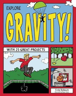 Explore Gravity! With 25 Great Projects by Cindy Blobaum