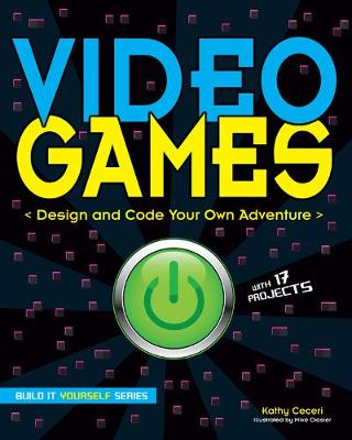 Video Games Design and Code Your Own Adventure by Kathy Ceceri