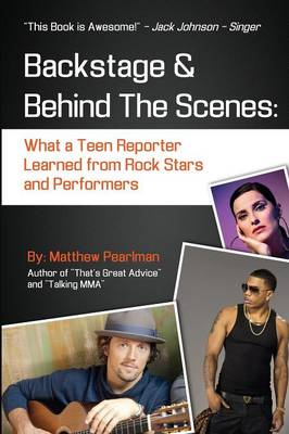 Backstage and Behind the Scenes What a Teen Reporter Learned from Rock Stars and Performers by Matthew Pearlman