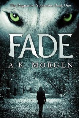 Fade (the Ragnarok Prophesies, Book One) by A K Morgen