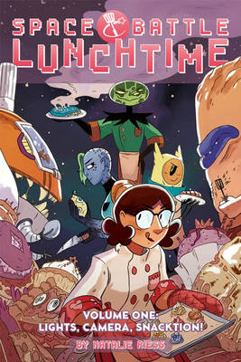 Space Battle Lunchtime Volume 1 Lights, Camera, Snacktion! by Natalie Riess, Natalie Riess