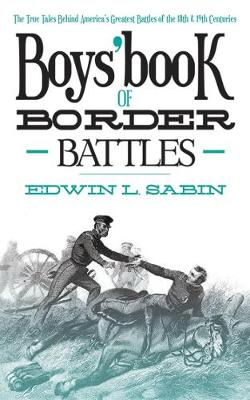 Boys' Book of Border Battles The True Tales Behind America's Greatest Battles of the 18th and 19th Centuries by Edwin L. Sabin