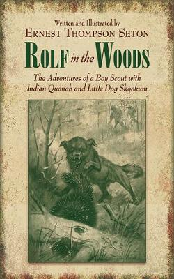 Rolf in the Woods The Adventures of a Boy Scout with Indian Quonab and Little Dog Skookum by Ernest Thompson Seton