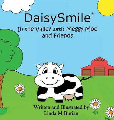 Daisysmile In the Valley with Meggy Moo and Friends by Linda M Burian