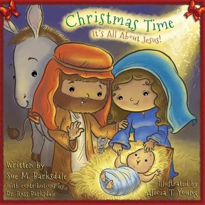 Christmas Time It's All about Jesus! by Sue M Barksdale