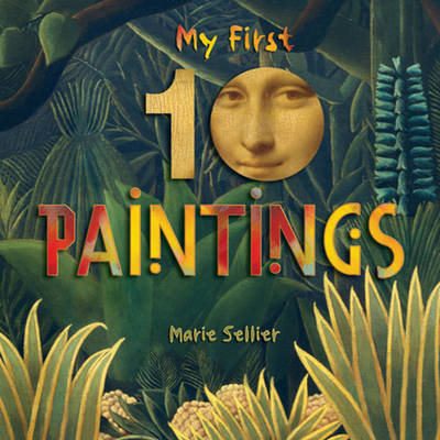 My First 10 Paintings by Marie Sellier, Bright Connections Media