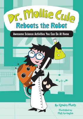 Dr. Mollie Cule Reboots the Robot Awesome Science Activities You Can Do at Home by Bright Connections Media, Kendra Muntz