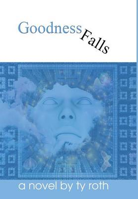 Goodness Falls by Ty Roth