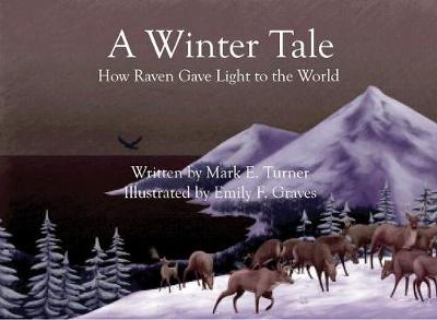 A Winter Tale How Raven Gave Light to the World by Mark (University of Maryland College Park) Turner