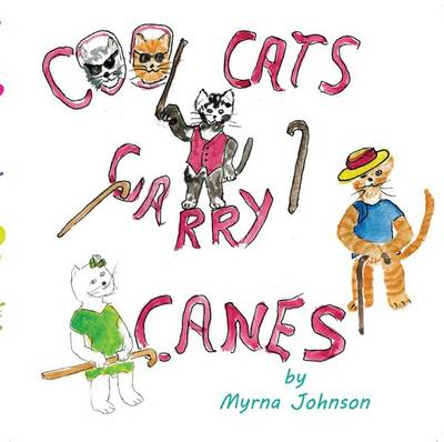Cool Cats Carry Canes by Myrna Johnson