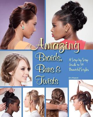 Amazing Braids, Buns & Twists by Eric Mayost